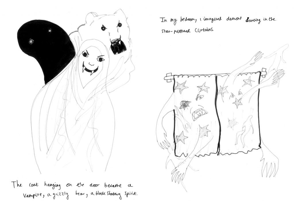 ID1: drawing of coats turning into a vampire, a bear, and an evil looking spirit. Text reads: The coat hanging on the door became a vampire, a grizzly bear, a block shadowy spirit.  ID2: Drawing of long-armed demons moving through curtains with stars on them. Text reads: In my bedroom, I imagined demons dancing in the star-patterned curtains.