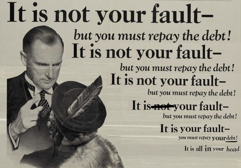 A black and white image of a male doctor looking down and wagging his finger at a woman wearing a hat wearing a hat with a feather on it sits on the bottom left corner of the image. On a beige background, black text reads: 'It is not your fault - but you must repay the debt! It is not your fault - but you must repay the debt! It is not your fault - but you must repay the debt! It is your fault - but you must repay the debt! It is your fault - you must repay the debt! It is all in your head.' The Sick Role.